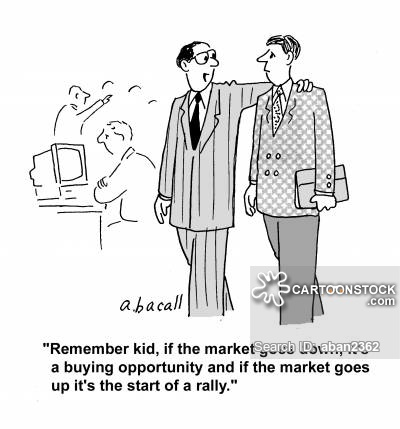 'Remember kid, if the market goes down, it's a buying opportunity and if the market goes up it's the start of a rally.'