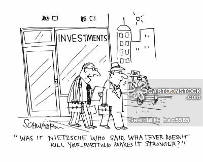 'Was it Nietzsche who said, whatever doesn't kill your portfolio makes it stronger?'